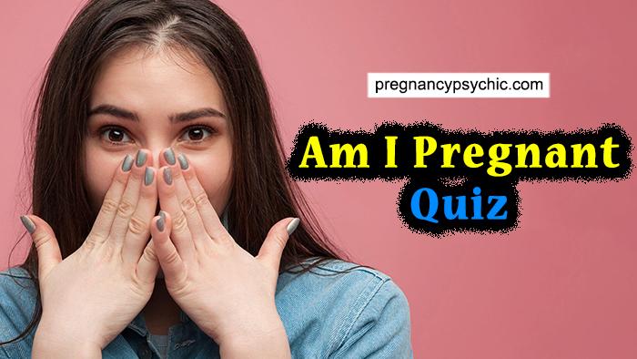 Am I Pregnant Quiz