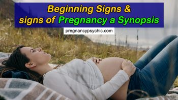 Beginning Signs and signs of Pregnancy a Synopsis